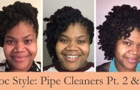 Loc Style: Pipe Cleaner Curls Pt. 2 & 3
